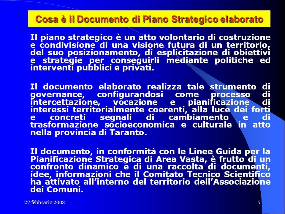 27 febbrario 20087 Cosa è il Documento di Piano Strategico elaborato Il piano strategico è un atto volontario di costruzione e condivisione di una vis