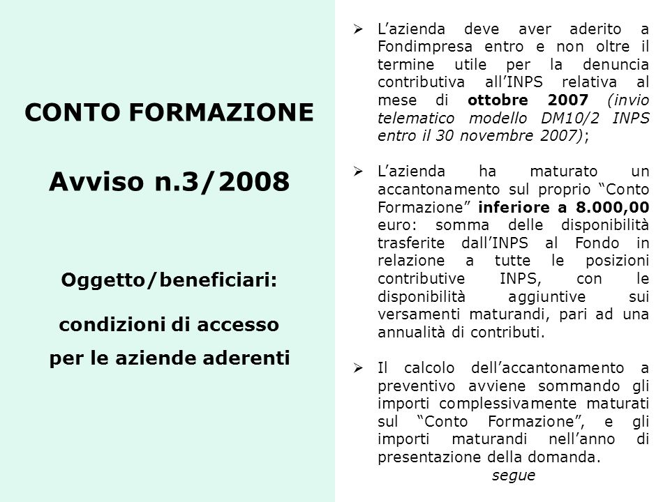 CONTO FORMAZIONE Avviso n.3/2008 Oggetto/beneficiari: condizioni di accesso per le aziende aderenti Lazienda deve aver aderito a Fondimpresa entro e n