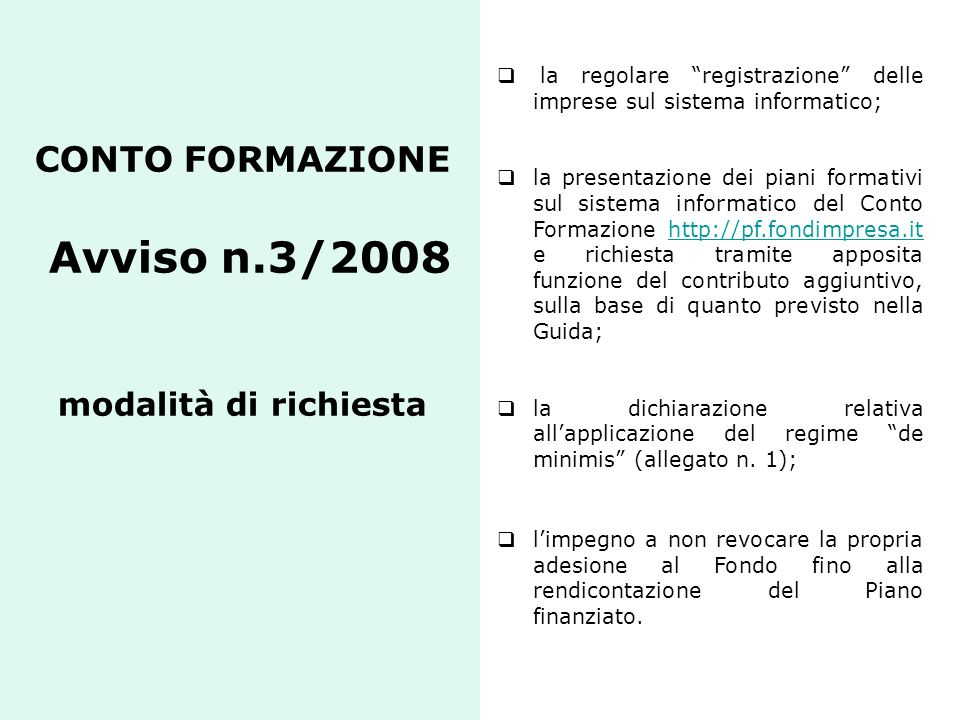 CONTO FORMAZIONE Avviso n.3/2008 modalità di richiesta la regolare registrazione delle imprese sul sistema informatico; la presentazione dei piani for
