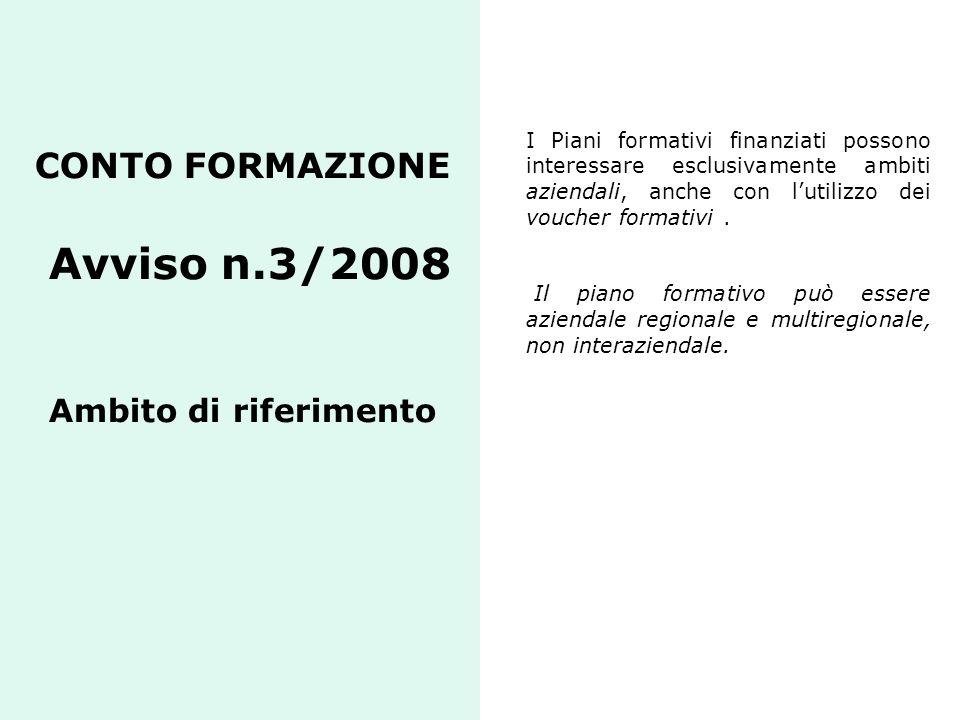 CONTO FORMAZIONE Avviso n.3/2008 Ambito di riferimento I Piani formativi finanziati possono interessare esclusivamente ambiti aziendali, anche con lut
