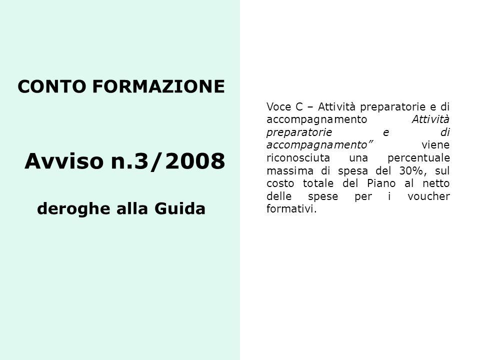CONTO FORMAZIONE Avviso n.3/2008 deroghe alla Guida Voce C – Attività preparatorie e di accompagnamento Attività preparatorie e di accompagnamento vie