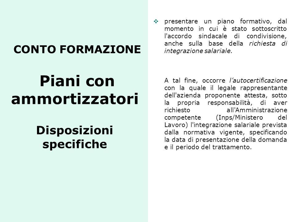 CONTO FORMAZIONE Piani con ammortizzatori Disposizioni specifiche presentare un piano formativo, dal momento in cui è stato sottoscritto l'accordo sin