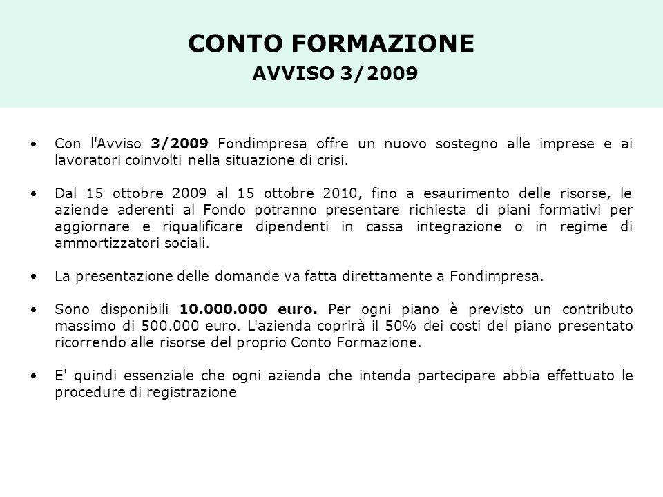 CONTO FORMAZIONE AVVISO 3/2009 Con l'Avviso 3/2009 Fondimpresa offre un nuovo sostegno alle imprese e ai lavoratori coinvolti nella situazione di cris