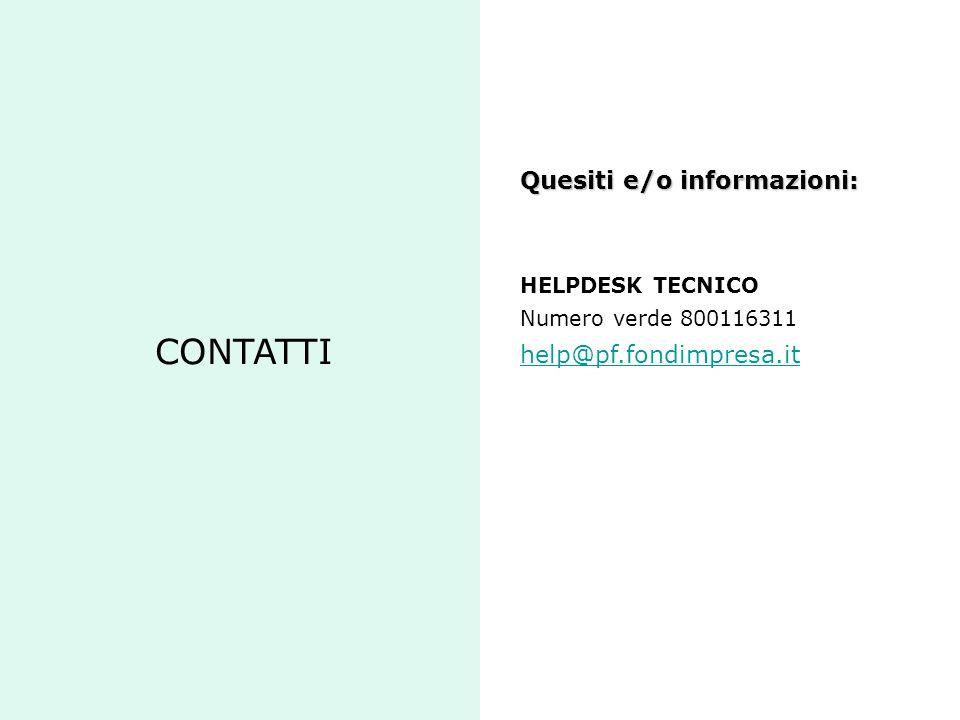 CONTATTI Quesiti e/o informazioni: HELPDESK TECNICO Numero verde 800116311 help@pf.fondimpresa.it