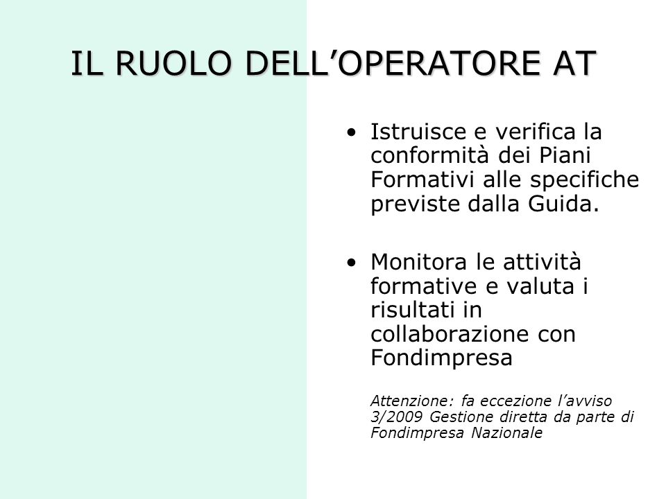 IL RUOLO DELLOPERATORE AT Istruisce e verifica la conformità dei Piani Formativi alle specifiche previste dalla Guida. Monitora le attività formative