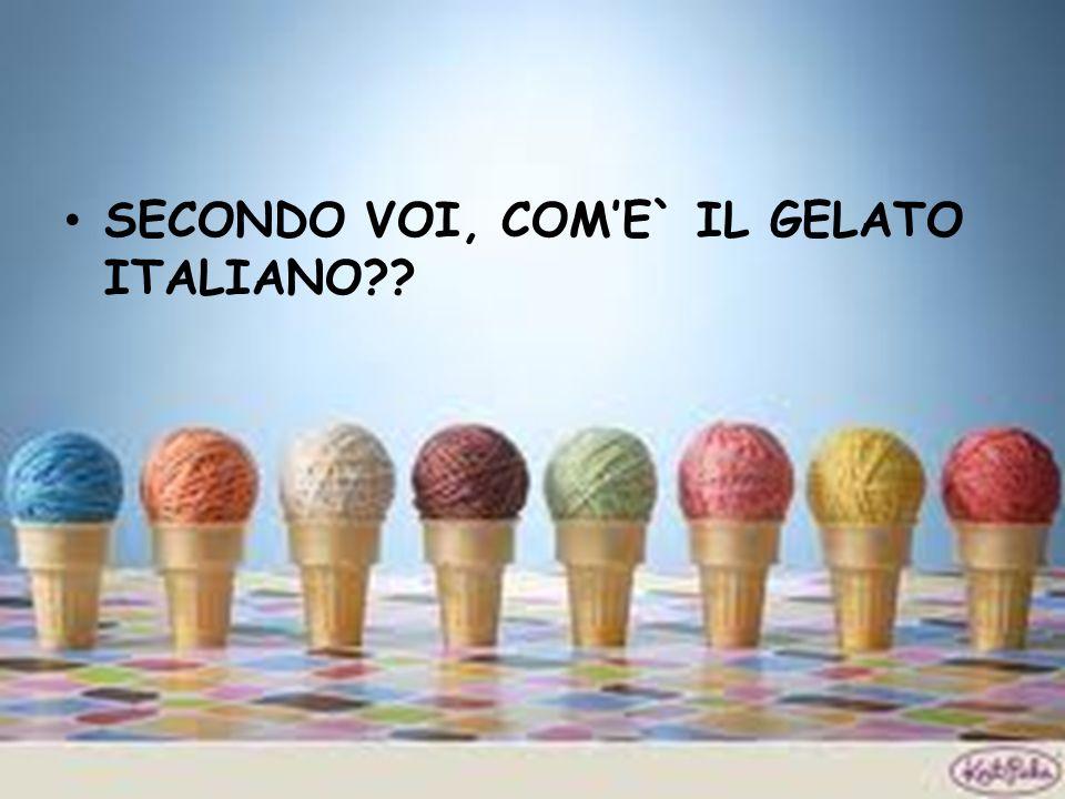 SECONDO VOI, COME` IL GELATO ITALIANO