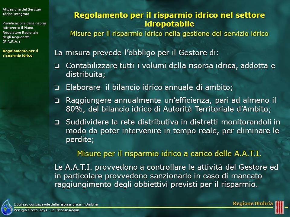 Lutilizzo consapevole della risorsa idrica in Umbria Perugia Green Days – La Risorsa Acqua Regione Umbria La misura prevede lobbligo per il Gestore di