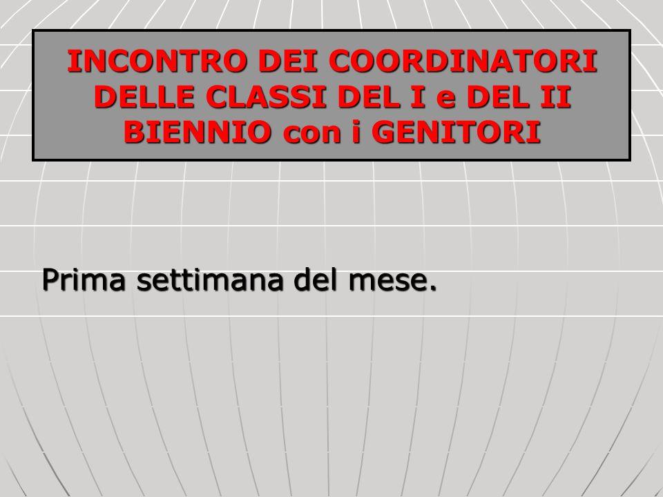INCONTRO DEI COORDINATORI DELLE CLASSI DEL I e DEL II BIENNIO con i GENITORI Prima settimana del mese.