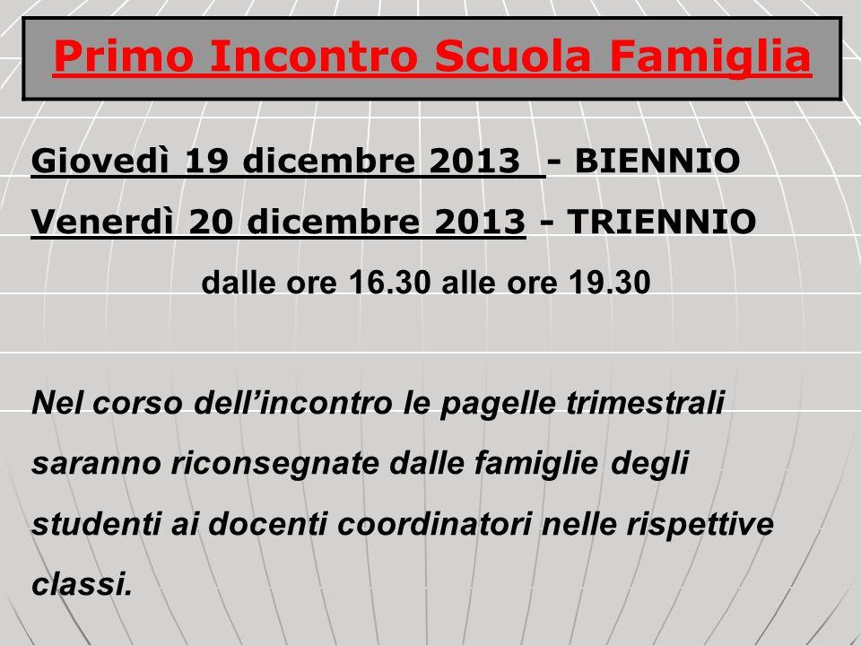 Giovedì 19 dicembre 2013 - BIENNIO Venerdì 20 dicembre 2013 - TRIENNIO dalle ore 16.30 alle ore 19.30 Nel corso dellincontro le pagelle trimestrali sa