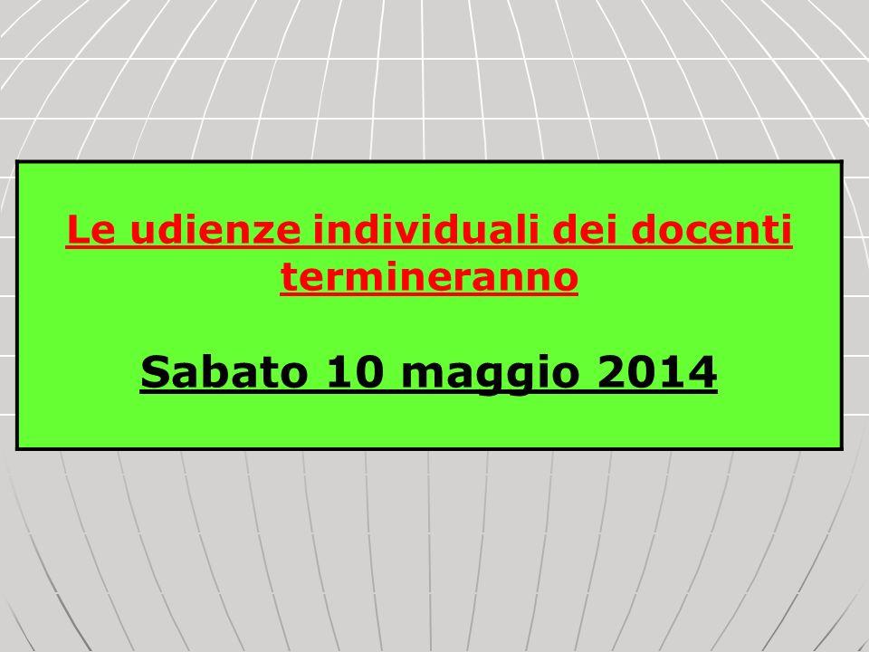 Le udienze individuali dei docenti termineranno Sabato 10 maggio 2014