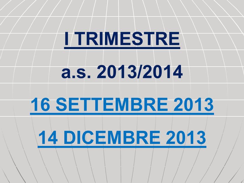 I TRIMESTRE a.s. 2013/2014 16 SETTEMBRE 2013 14 DICEMBRE 2013