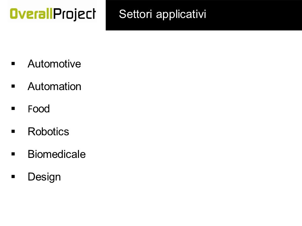 Automotive Settori applicativi Automation F ood Robotics Biomedicale Design