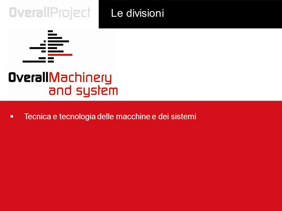 Tecnica e tecnologia delle macchine e dei sistemi Le divisioni
