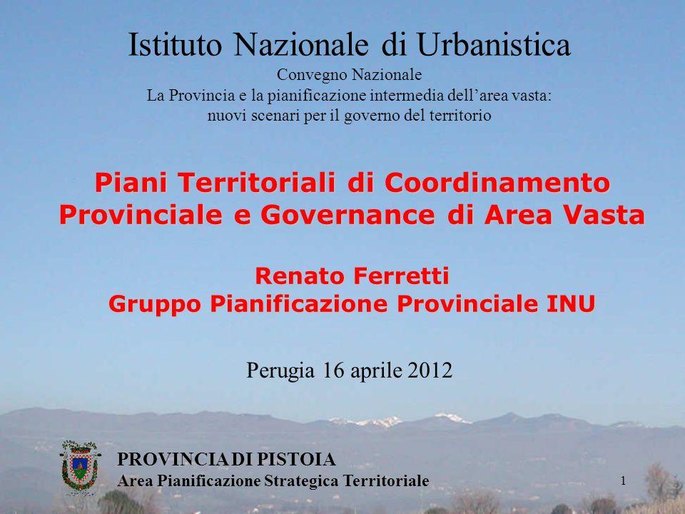 Piani Territoriali di Coordinamento Provinciale e Governance di Area Vasta Renato Ferretti Gruppo Pianificazione Provinciale INU PROVINCIA DI PISTOIA