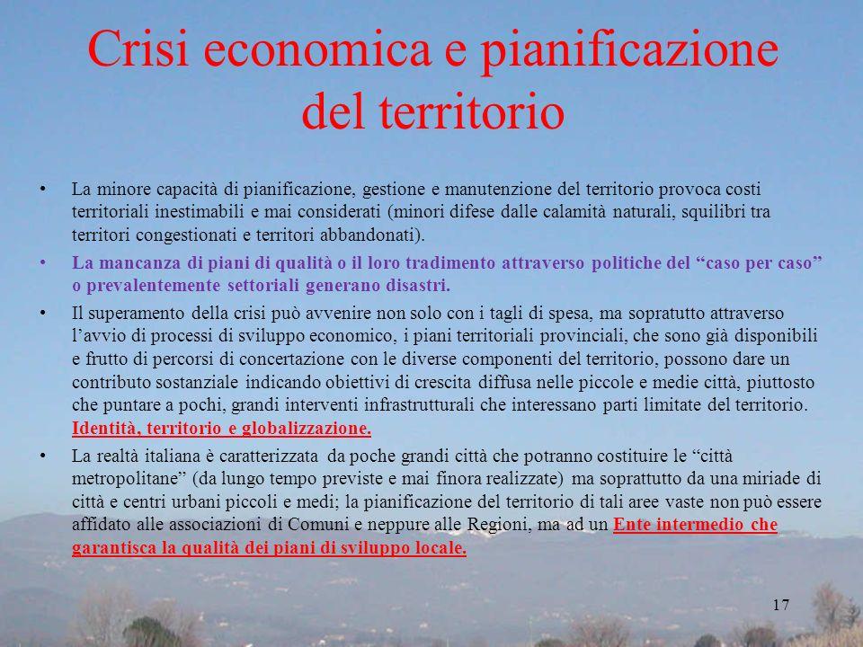 Crisi economica e pianificazione del territorio La minore capacità di pianificazione, gestione e manutenzione del territorio provoca costi territorial