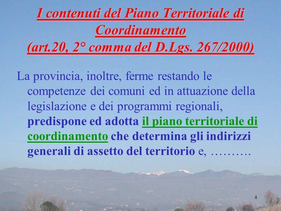 I contenuti del Piano Territoriale di Coordinamento (art.20, 2° comma del D.Lgs. 267/2000) La provincia, inoltre, ferme restando le competenze dei com