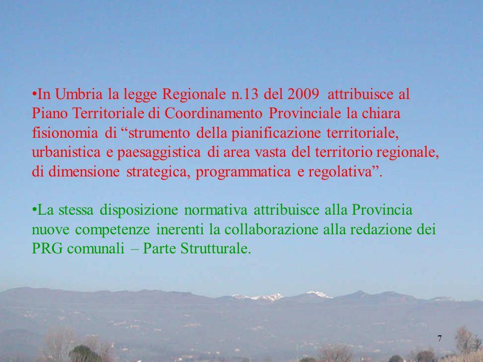 In Umbria la legge Regionale n.13 del 2009 attribuisce al Piano Territoriale di Coordinamento Provinciale la chiara fisionomia di strumento della pian