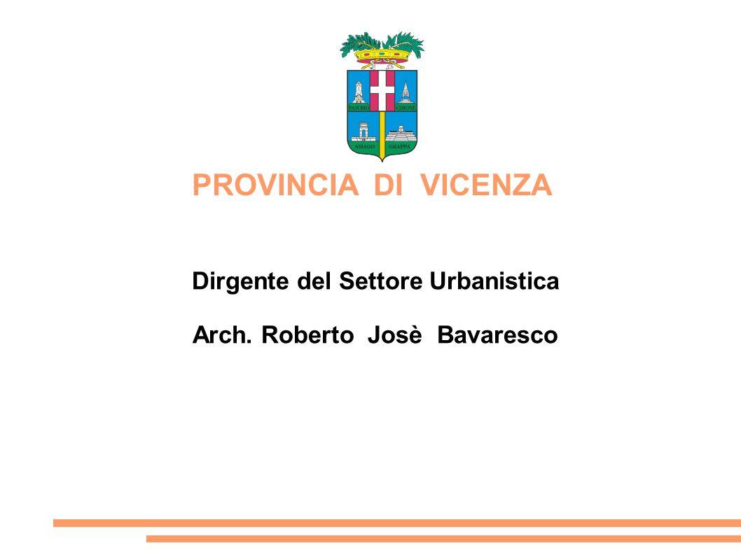 PROVINCIA DI VICENZA Dirgente del Settore Urbanistica Arch. Roberto Josè Bavaresco