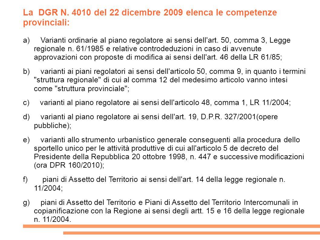 La DGR N. 4010 del 22 dicembre 2009 elenca le competenze provinciali: a) Varianti ordinarie al piano regolatore ai sensi dell'art. 50, comma 3, Legge