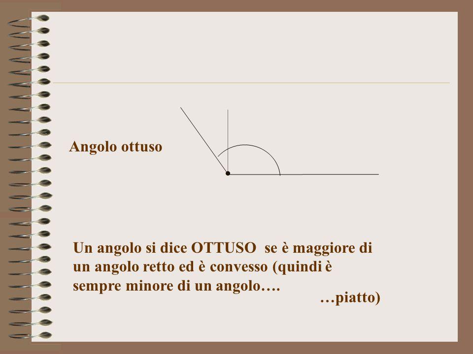 Angolo ottuso Un angolo si dice OTTUSO se è maggiore di un angolo retto ed è convesso (quindi è sempre minore di un angolo…. …piatto)