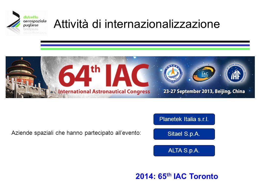 Attività di internazionalizzazione 2014: 65 th IAC Toronto Aziende spaziali che hanno partecipato allevento: Planetek Italia s.r.l. Sitael S.p.A. ALTA