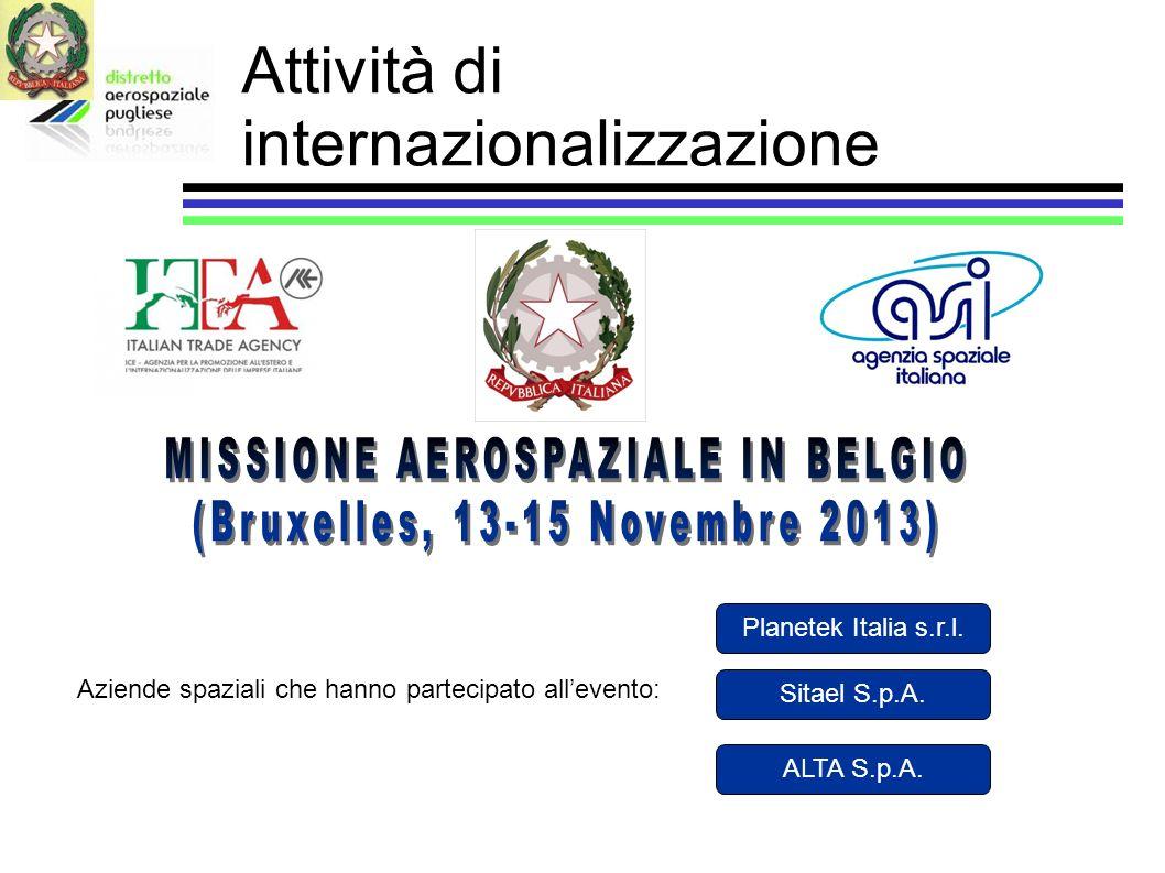 Aziende spaziali che hanno partecipato allevento: Planetek Italia s.r.l. Sitael S.p.A. ALTA S.p.A. Attività di internazionalizzazione