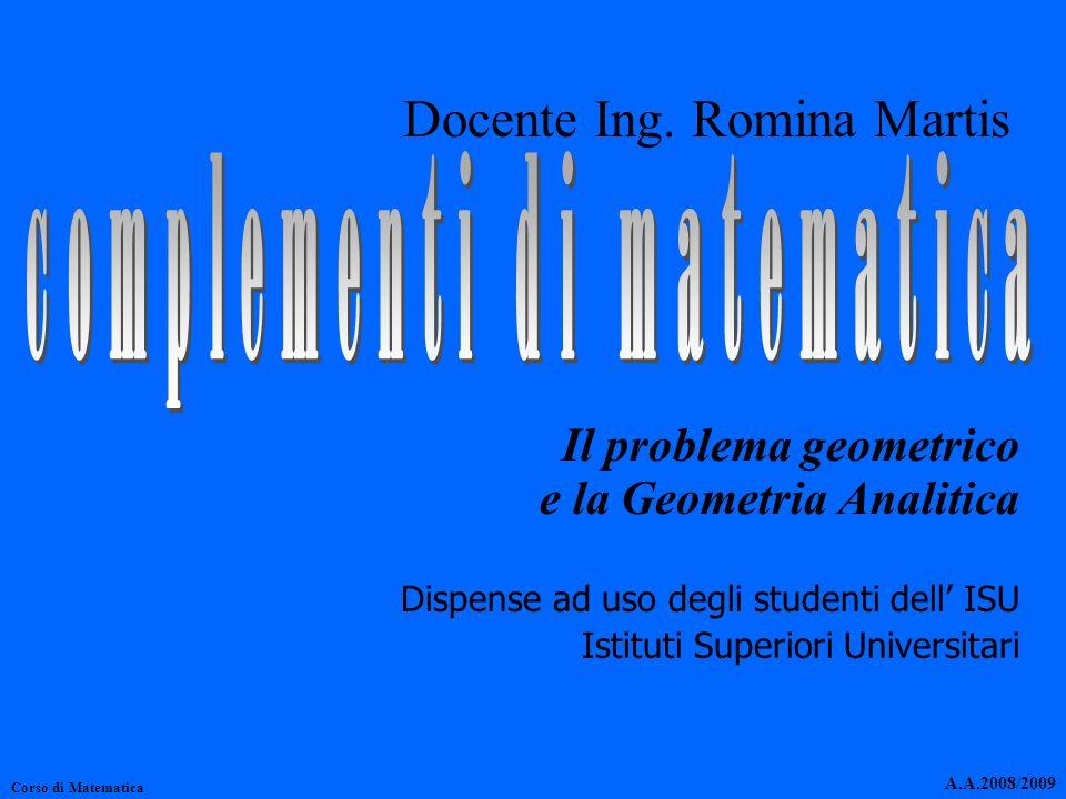 Il problema geometrico e la Geometria Analitica Dispense ad uso degli studenti dell ISU Istituti Superiori Universitari Corso di Matematica A.A.2008/2