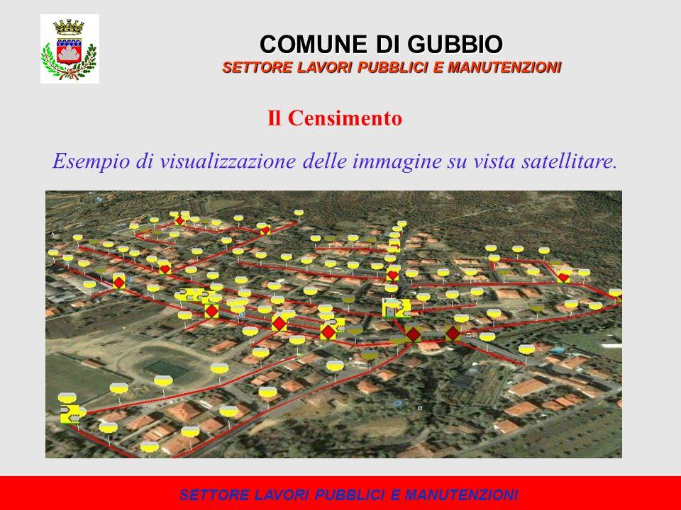 COMUNE DI GUBBIO SETTORE LAVORI PUBBLICI E MANUTENZIONI Il Censimento Esempio di visualizzazione delle immagine su vista satellitare.