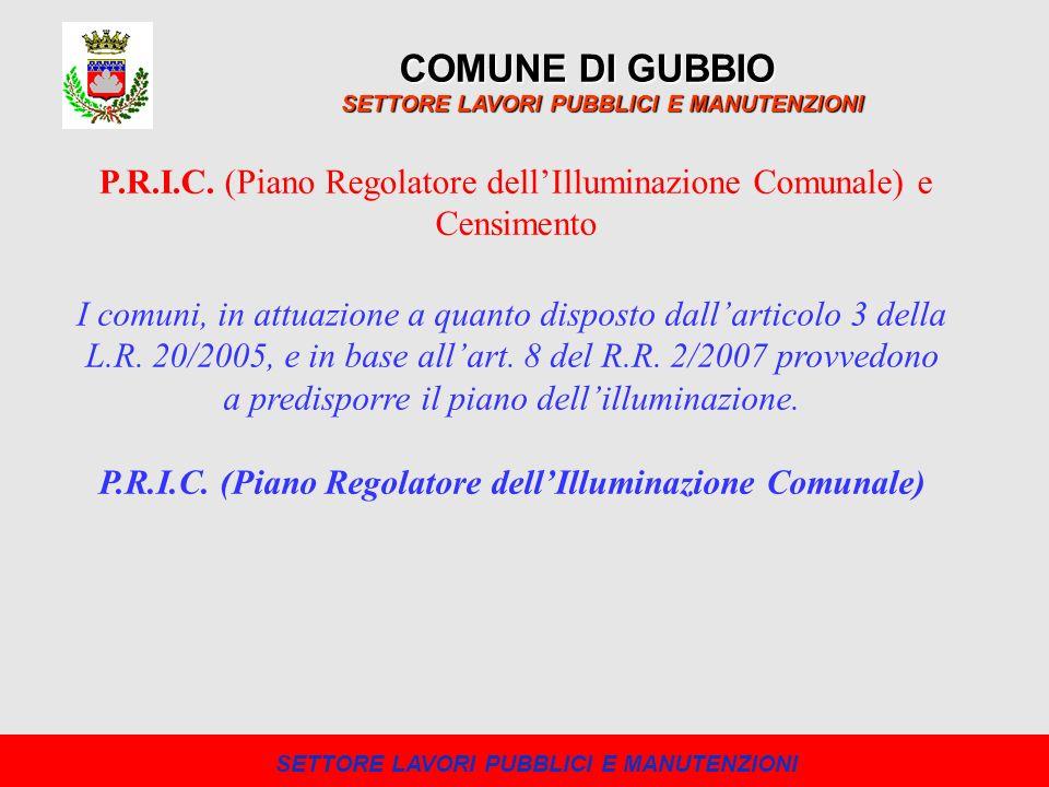 COMUNE DI GUBBIO SETTORE LAVORI PUBBLICI E MANUTENZIONI P.R.I.C. (Piano Regolatore dellIlluminazione Comunale) e Censimento I comuni, in attuazione a