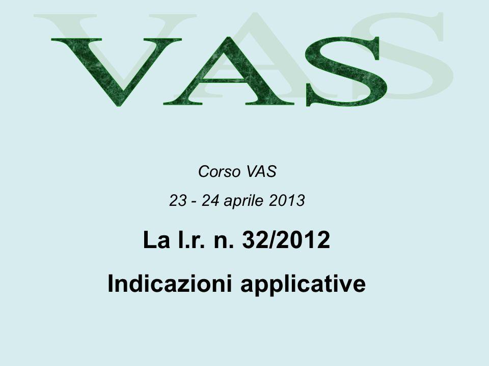 Corso VAS 23 - 24 aprile 2013 La l.r. n. 32/2012 Indicazioni applicative