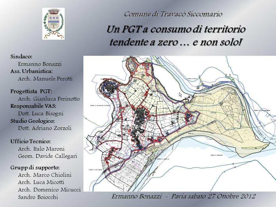 Comune di Travacò Siccomario Ermanno Bonazzi - Pavia sabato 27 Ottobre 2012 Un PGT a consumo di territorio tendente a zero … e non solo! Progettista P