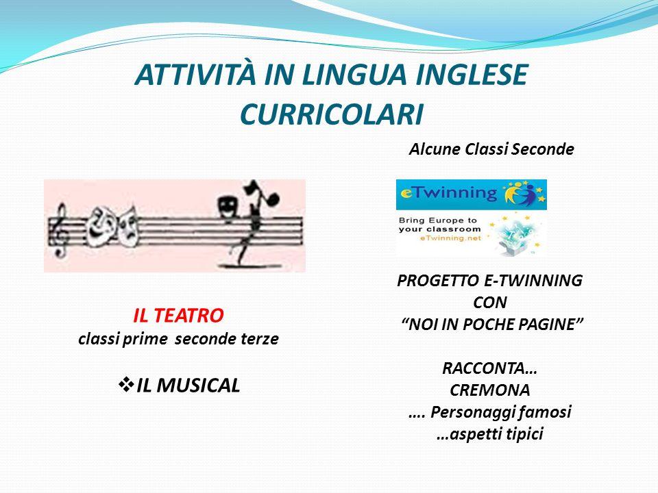 ATTIVITÀ IN LINGUA INGLESE CURRICOLARI IL TEATRO classi prime seconde terze IL MUSICAL Alcune Classi Seconde PROGETTO E-TWINNING CON NOI IN POCHE PAGINE RACCONTA… CREMONA ….