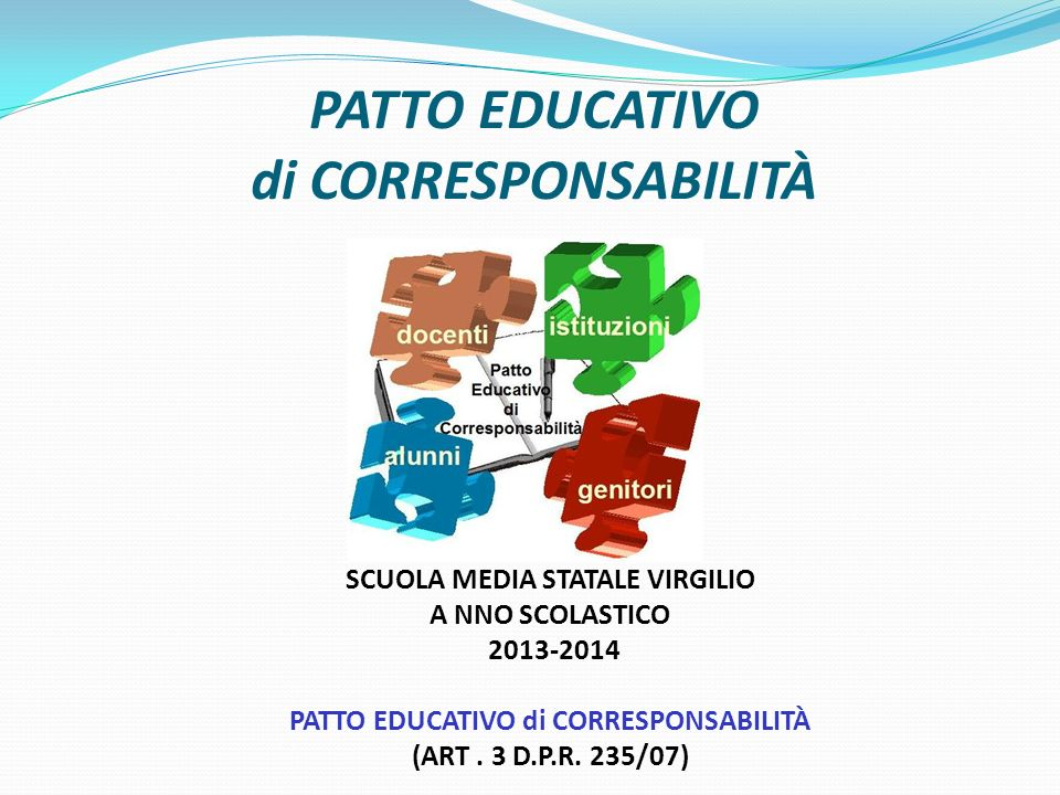 PATTO EDUCATIVO di CORRESPONSABILITÀ SCUOLA MEDIA STATALE VIRGILIO A NNO SCOLASTICO 2013-2014 PATTO EDUCATIVO di CORRESPONSABILITÀ (ART.