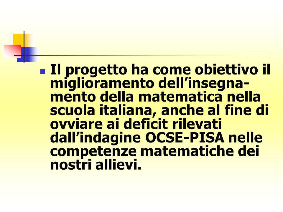 Il progetto ha come obiettivo il miglioramento dellinsegna- mento della matematica nella scuola italiana, anche al fine di ovviare ai deficit rilevati