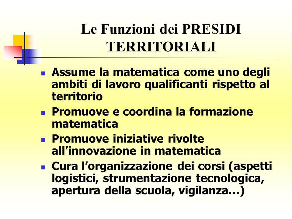Le Funzioni dei PRESIDI TERRITORIALI Assume la matematica come uno degli ambiti di lavoro qualificanti rispetto al territorio Promuove e coordina la f