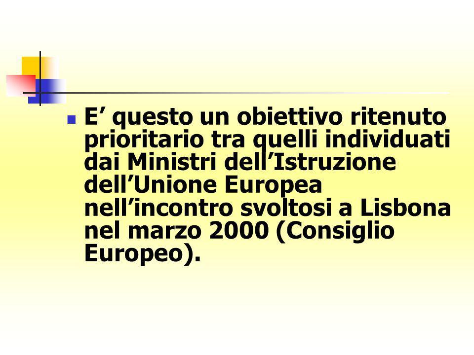 E questo un obiettivo ritenuto prioritario tra quelli individuati dai Ministri dellIstruzione dellUnione Europea nellincontro svoltosi a Lisbona nel m