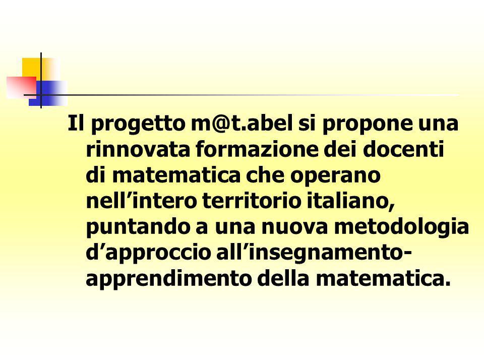 Il progetto m@t.abel si propone una rinnovata formazione dei docenti di matematica che operano nellintero territorio italiano, puntando a una nuova me