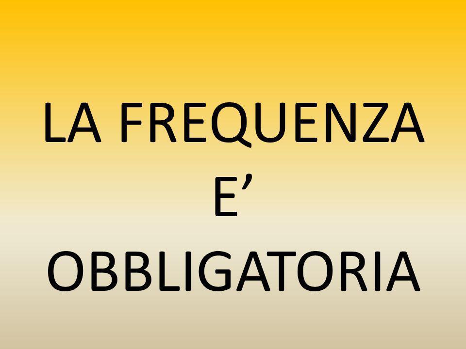 LA FREQUENZA E OBBLIGATORIA