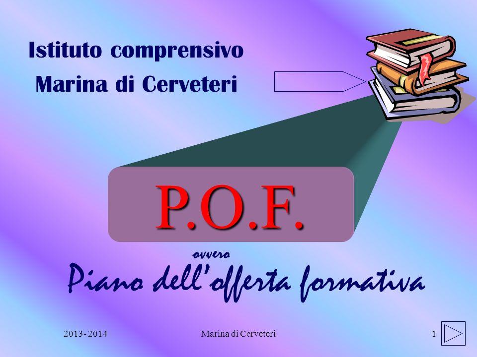 2013- 2014Marina di Cerveteri1 Piano dellofferta formativa Istituto comprensivo Marina di Cerveteri P.O.F. ovvero