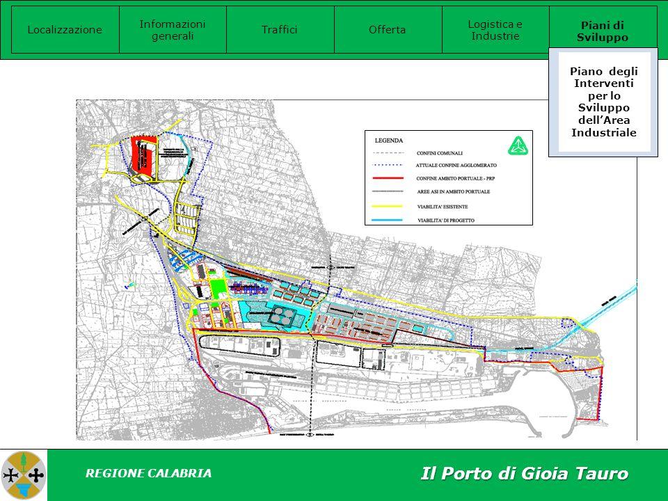 Localizzazione Informazioni generali Offerta Logistica e Industrie Piani di Sviluppo Traffici Piano degli Interventi per lo Sviluppo dellArea Industriale REGIONE CALABRIA Il Porto di Gioia Tauro