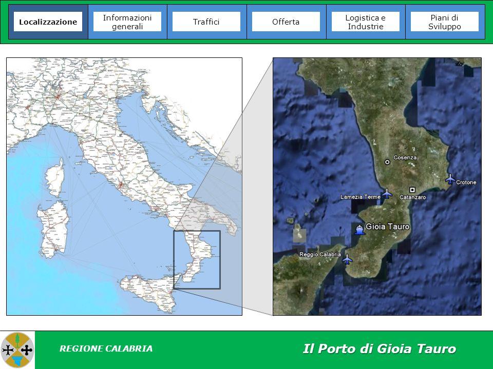 Il Porto di Gioia Tauro Localizzazione Informazioni generali Offerta Logistica e Industrie Piani di Sviluppo Traffici REGIONE CALABRIA Piano Regolatore Portuale