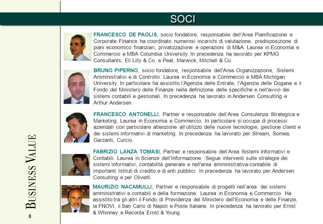 SOCI 8 FRANCESCO DE PAOLIS, socio fondatore, responsabile dellArea Pianificazione e Corporate Finance ha coordinato numerosi incarichi di valutazione, predisposizione di piani economico finanziari, privatizzazione e operazioni di M&A.