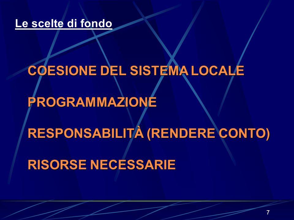 7 Le scelte di fondo COESIONE DEL SISTEMA LOCALE PROGRAMMAZIONE RESPONSABILITÀ (RENDERE CONTO) RISORSE NECESSARIE