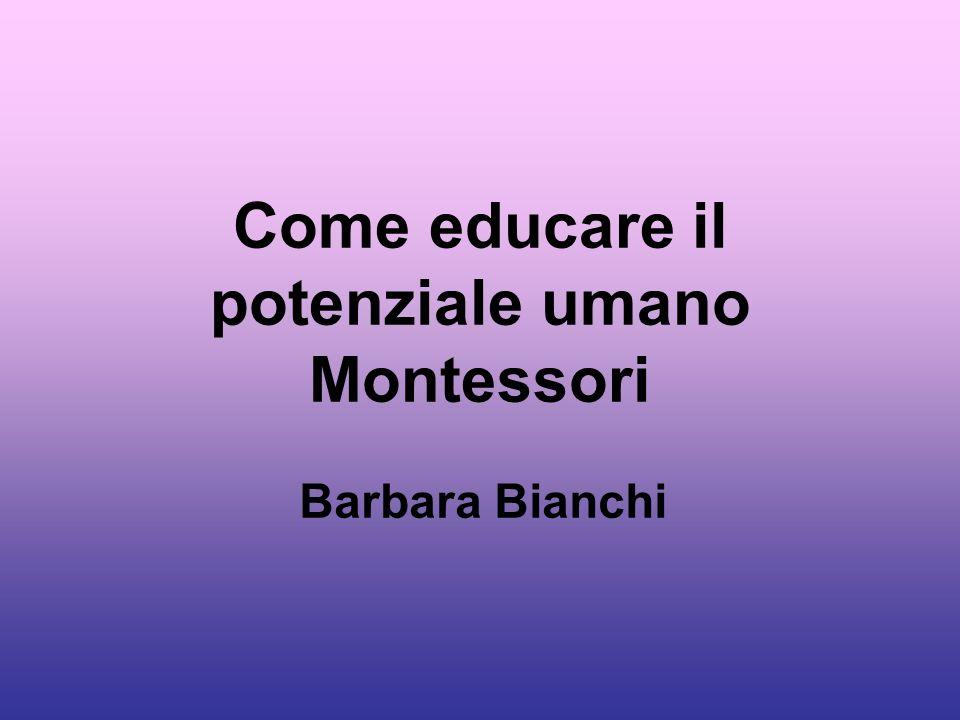 Come educare il potenziale umano Montessori Barbara Bianchi