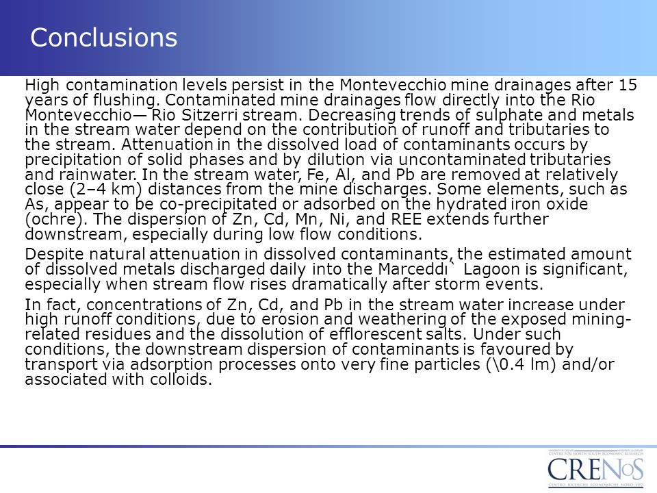 Conclusions High contamination levels persist in the Montevecchio mine drainages after 15 years of flushing. Contaminated mine drainages flow directly