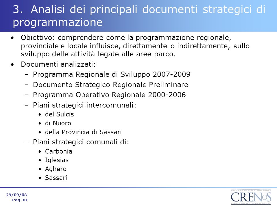 3. Analisi dei principali documenti strategici di programmazione Obiettivo: comprendere come la programmazione regionale, provinciale e locale influis
