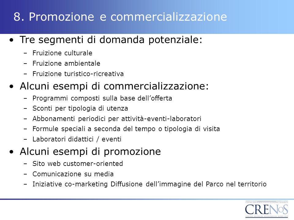 8. Promozione e commercializzazione Tre segmenti di domanda potenziale: –Fruizione culturale –Fruizione ambientale –Fruizione turistico-ricreativa Alc