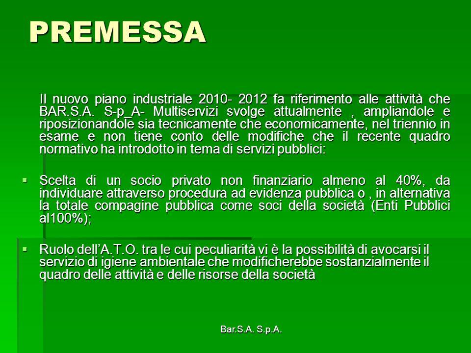 Bar.S.A. S.p.A. PREMESSA Il nuovo piano industriale 2010- 2012 fa riferimento alle attività che BAR.S.A. S-p_A- Multiservizi svolge attualmente, ampli