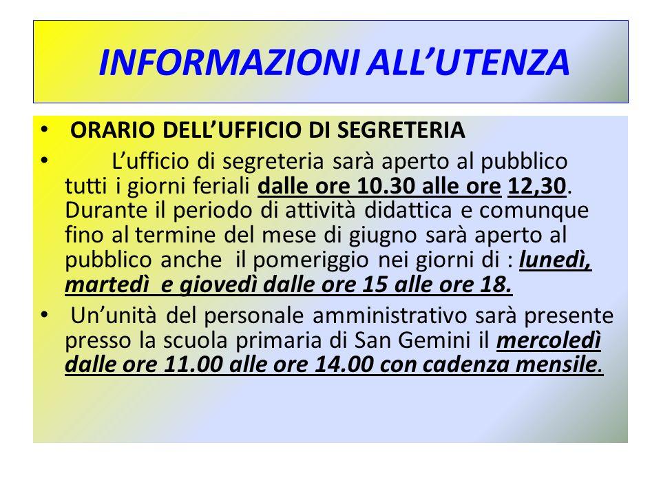INFORMAZIONI ALLUTENZA ORARIO DELLUFFICIO DI SEGRETERIA Lufficio di segreteria sarà aperto al pubblico tutti i giorni feriali dalle ore 10.30 alle ore