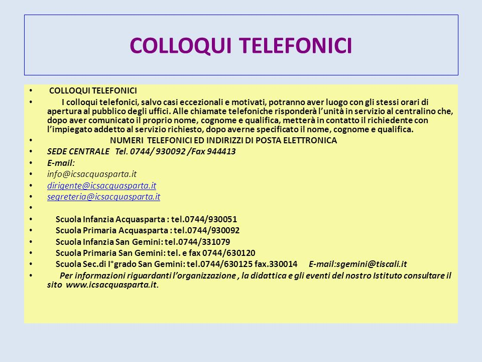 COLLOQUI TELEFONICI I colloqui telefonici, salvo casi eccezionali e motivati, potranno aver luogo con gli stessi orari di apertura al pubblico degli u